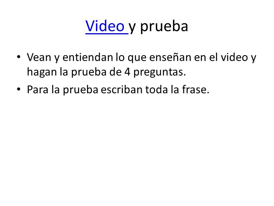 Video y prueba Vean y entiendan lo que enseñan en el video y hagan la prueba de 4 preguntas.