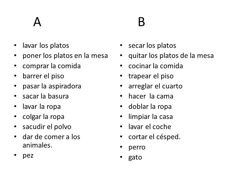 A B lavar los platos poner los platos en la mesa comprar la comida