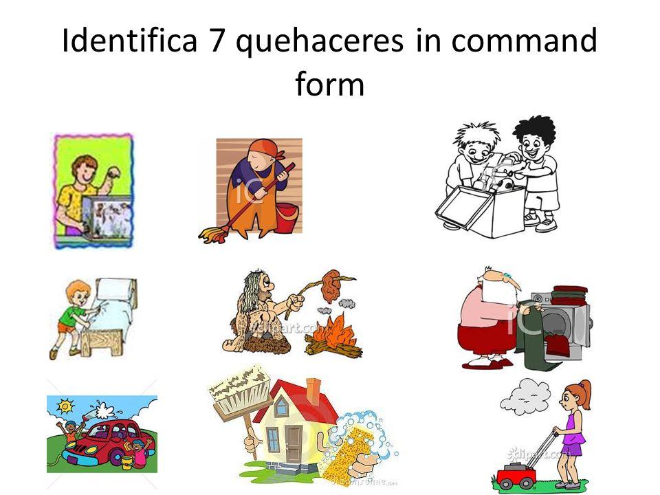 Identifica 7 quehaceres in command form