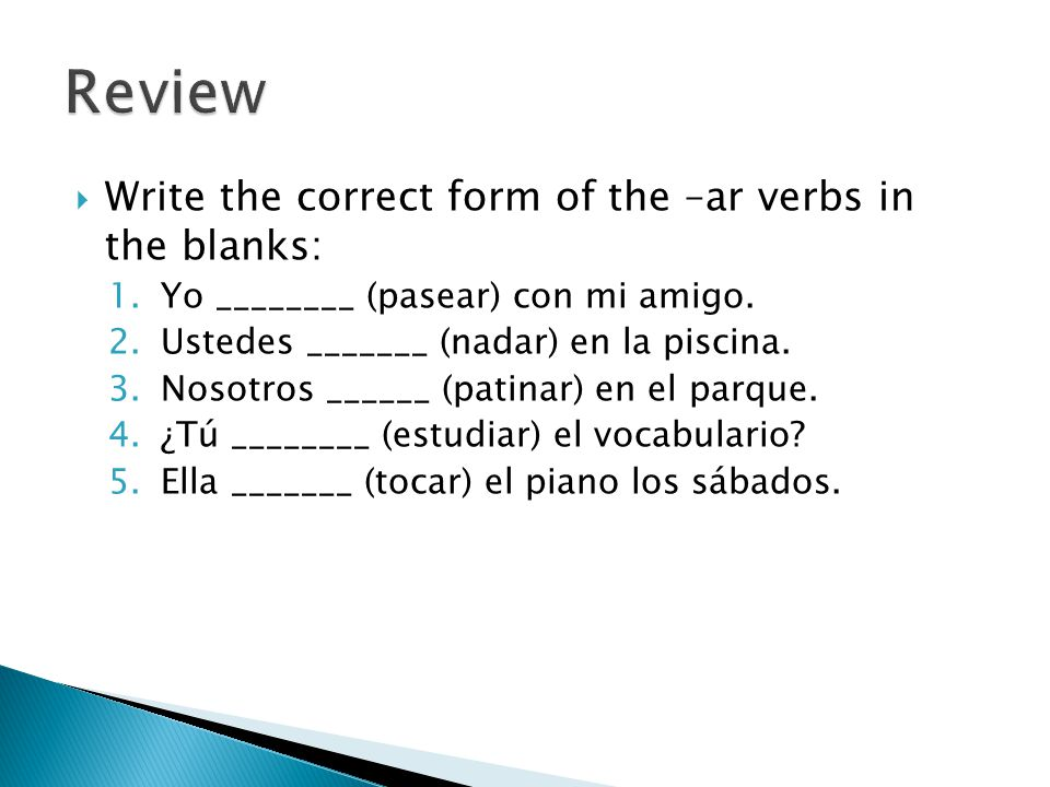 Review Write the correct form of the –ar verbs in the ...