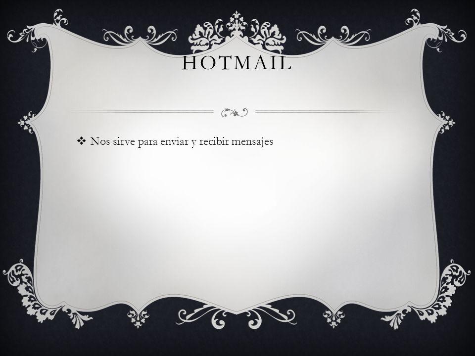 Hotmail Nos sirve para enviar y recibir mensajes