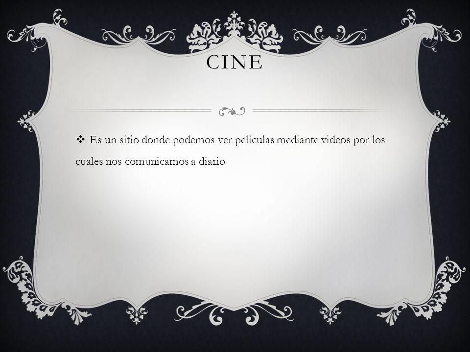 Cine Es un sitio donde podemos ver películas mediante videos por los cuales nos comunicamos a diario.