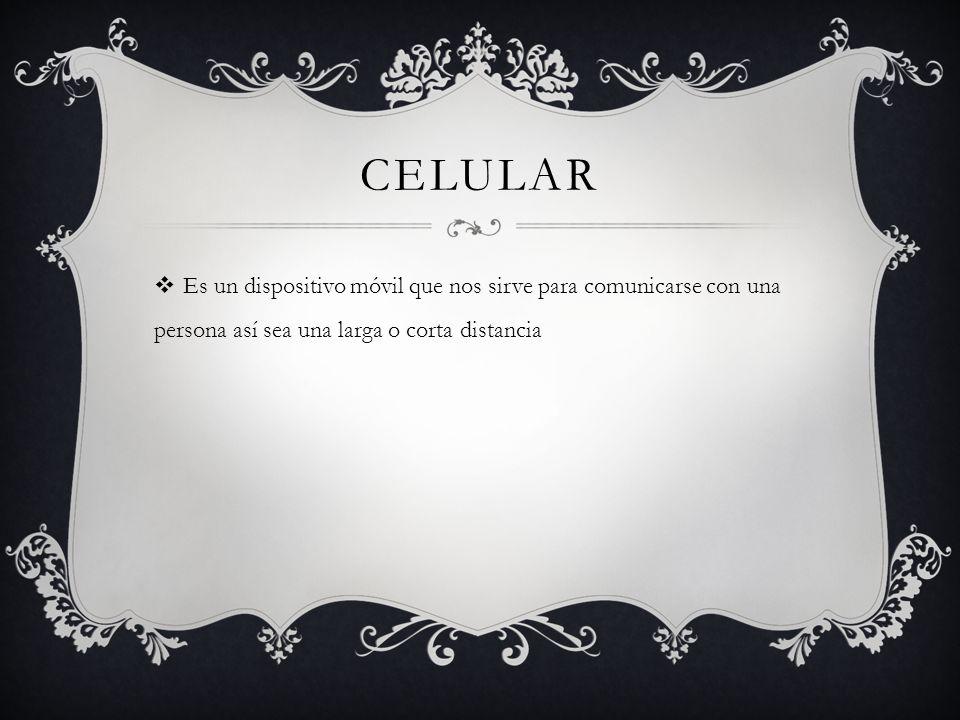 Celular Es un dispositivo móvil que nos sirve para comunicarse con una persona así sea una larga o corta distancia.