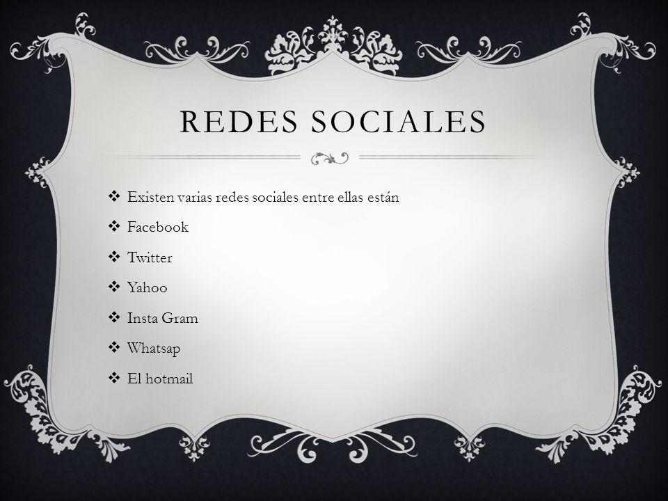 Redes sociales Existen varias redes sociales entre ellas están
