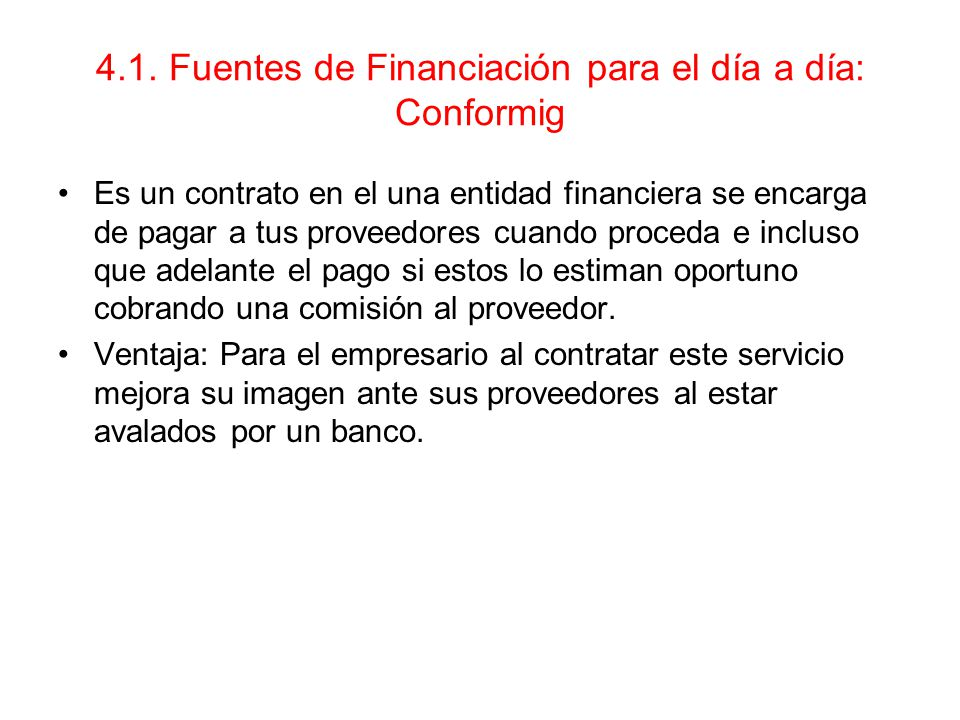4.1. Fuentes de Financiación para el día a día: Conformig