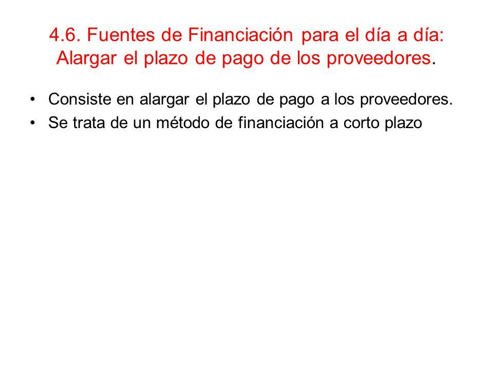 4.6. Fuentes de Financiación para el día a día: Alargar el plazo de pago de los proveedores.