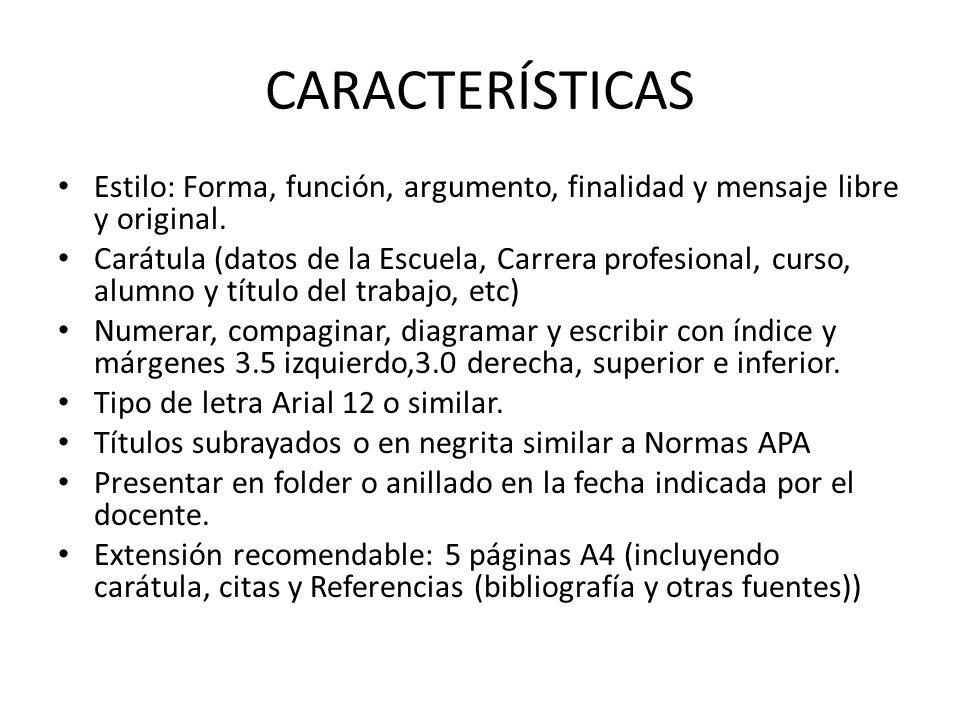 CARACTERÍSTICAS Estilo: Forma, función, argumento, finalidad y mensaje libre y original.