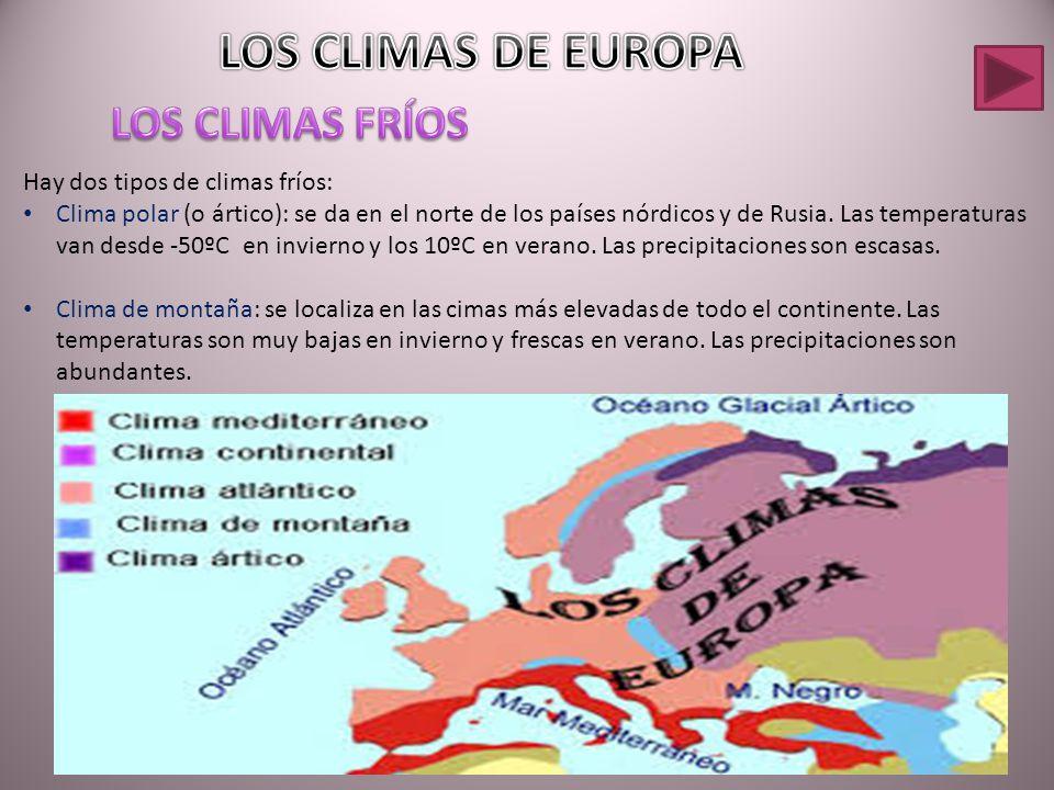 LOS CLIMAS DE EUROPA LOS CLIMAS FRÍOS Hay dos tipos de climas fríos: