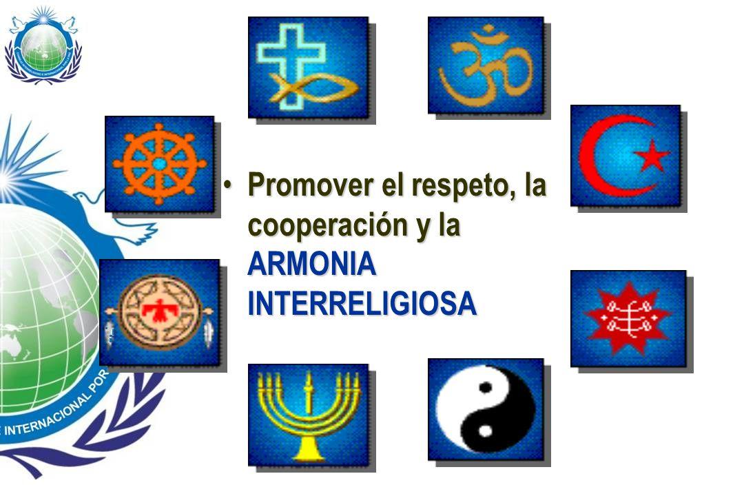 Promover el respeto, la cooperación y la ARMONIA INTERRELIGIOSA