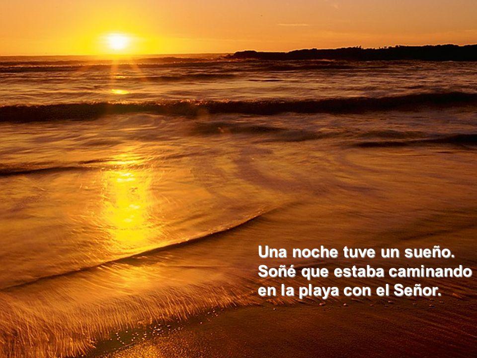 Una noche tuve un sueño. Soñé que estaba caminando en la playa con el Señor.
