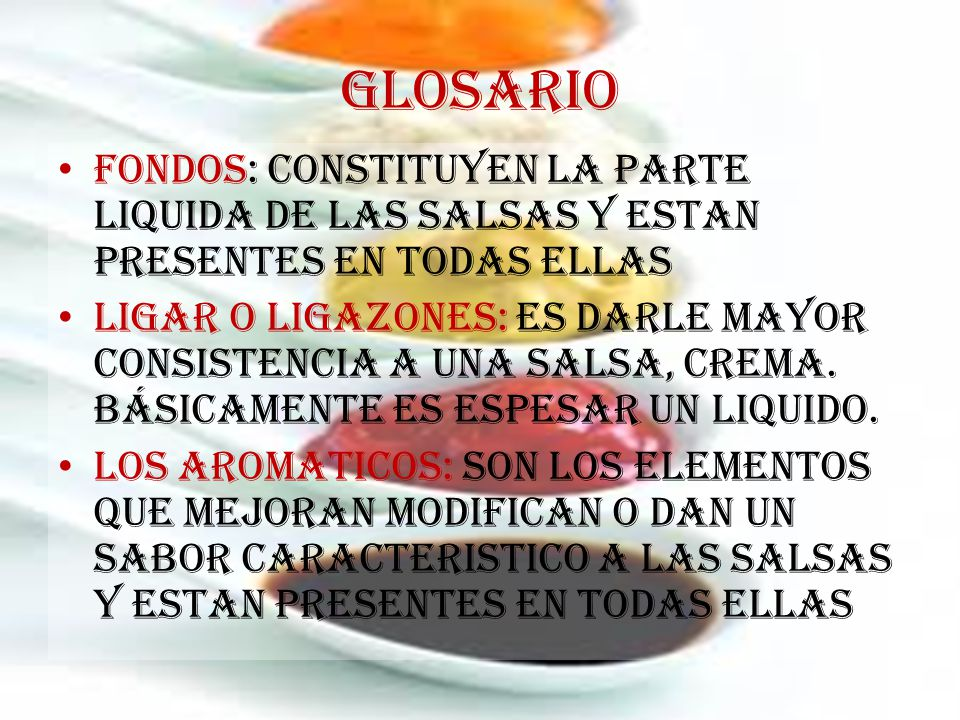 GLOSARIO FONDOS: CONSTITUYEN LA PARTE LIQUIDA DE LAS SALSAS Y ESTAN PRESENTES EN TODAS ELLAS.