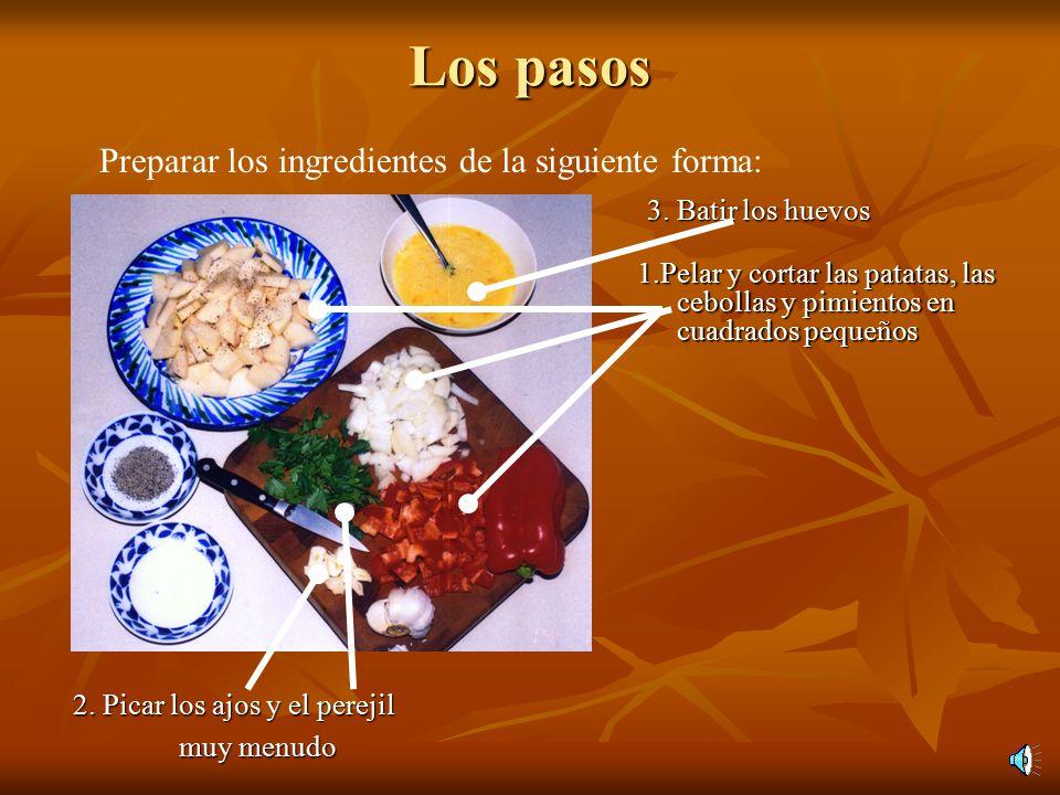 Los pasos Preparar los ingredientes de la siguiente forma: