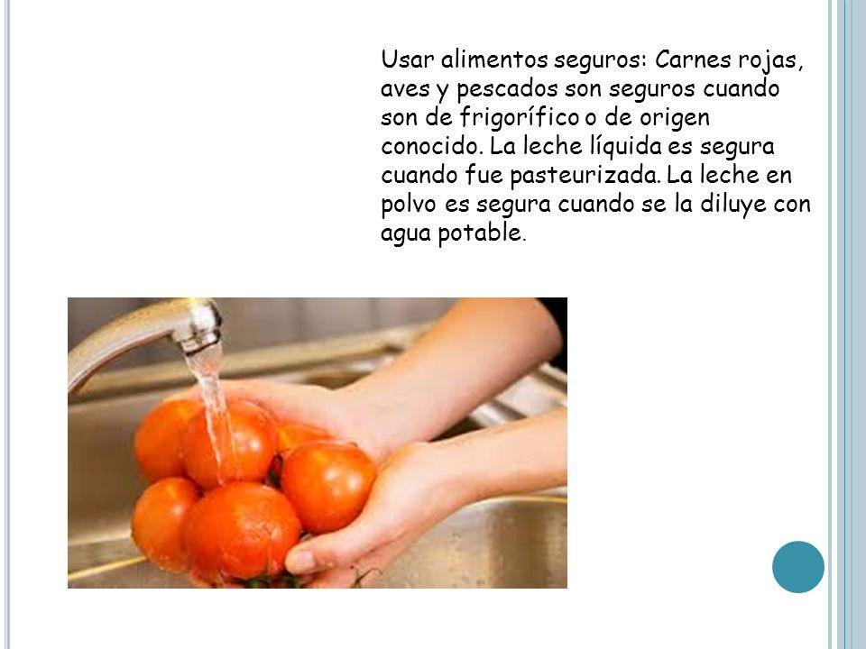 Usar alimentos seguros: Carnes rojas, aves y pescados son seguros cuando son de frigorífico o de origen conocido.