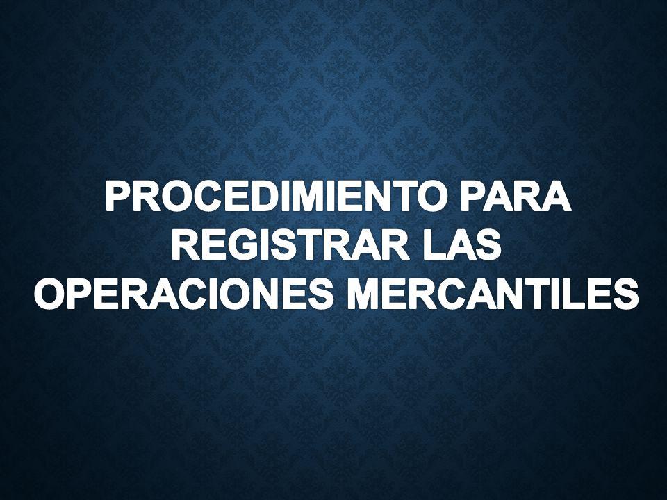 PROCEDIMIENTO PARA REGISTRAR LAS OPERACIONES MERCANTILES