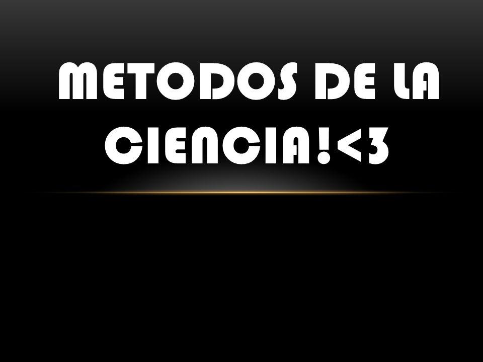 METODOS DE LA CIENCIA!<3