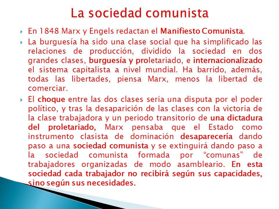 La sociedad comunista En 1848 Marx y Engels redactan el Manifiesto Comunista.