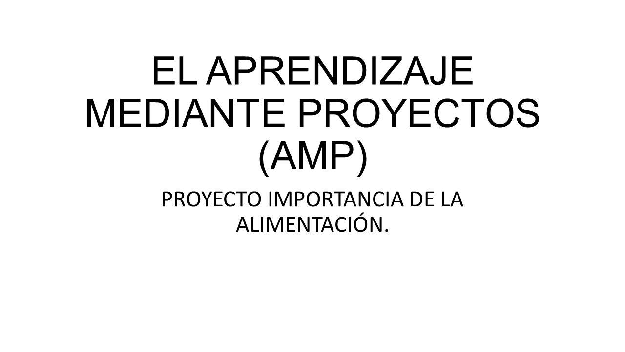 EL APRENDIZAJE MEDIANTE PROYECTOS (AMP)