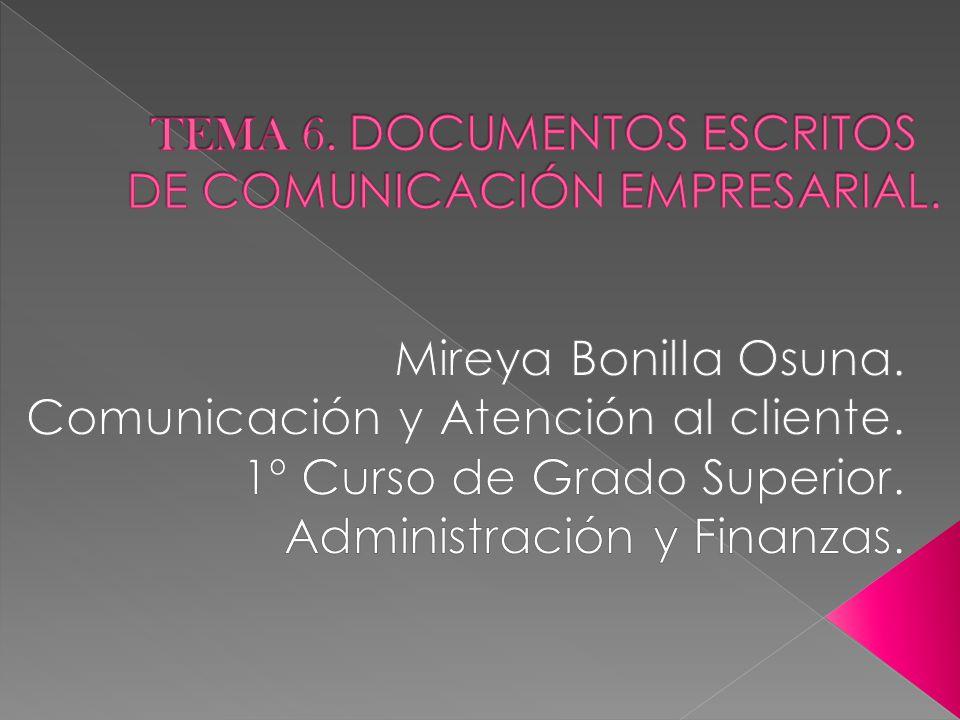 TEMA 6. DOCUMENTOS ESCRITOS DE COMUNICACIÓN EMPRESARIAL.