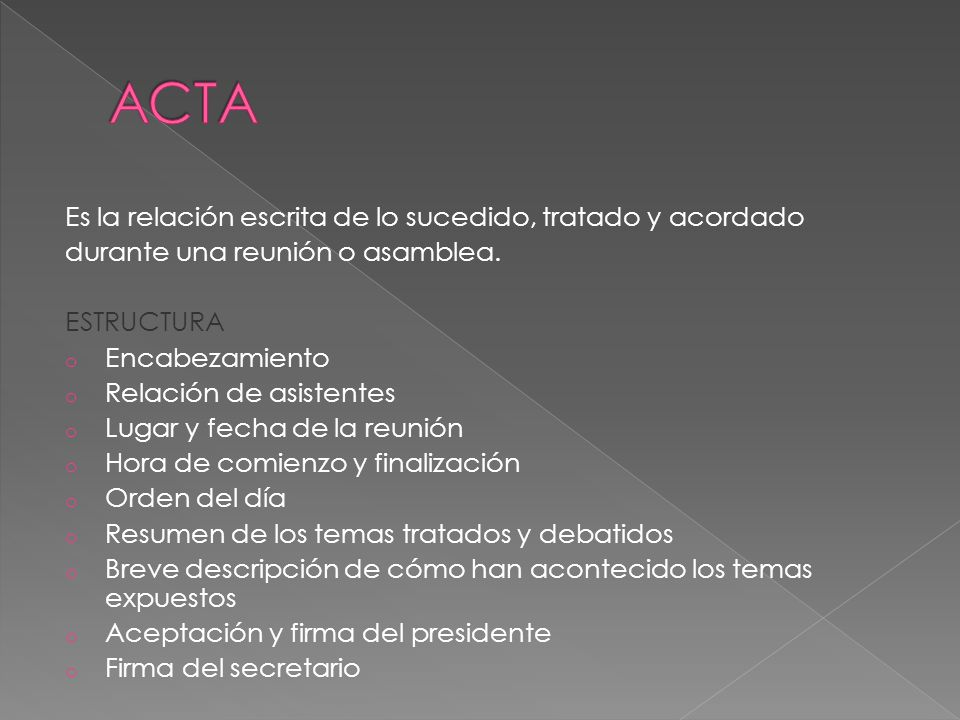 ACTA Es la relación escrita de lo sucedido, tratado y acordado