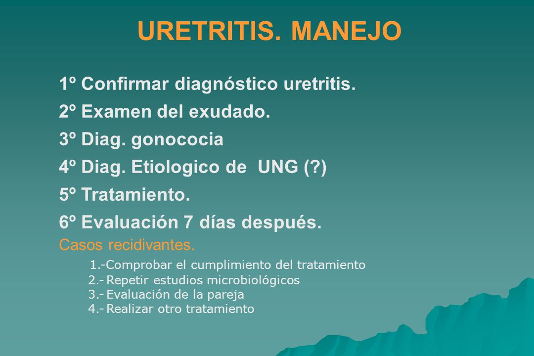 URETRITIS. MANEJO 1º Confirmar diagnóstico uretritis.