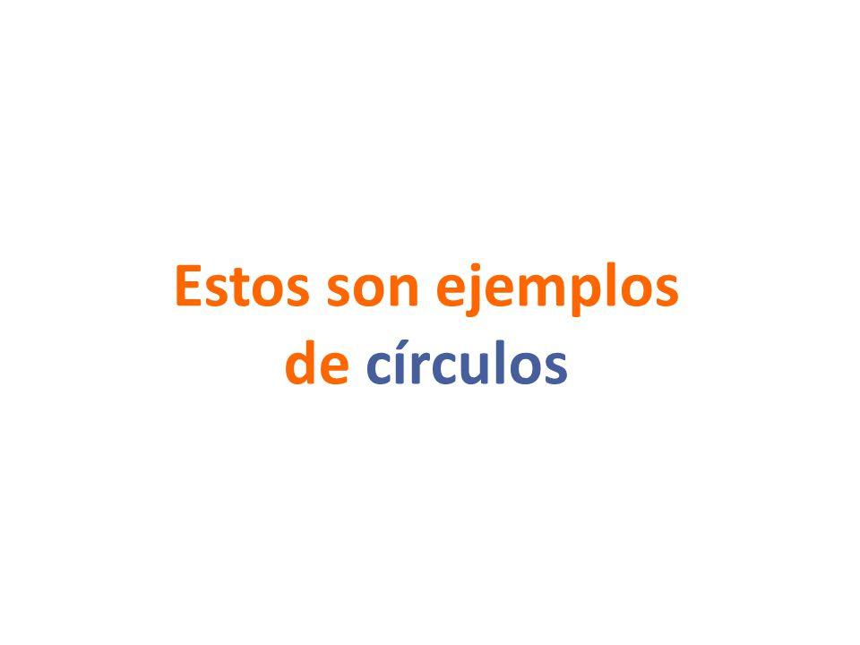 Estos son ejemplos de círculos