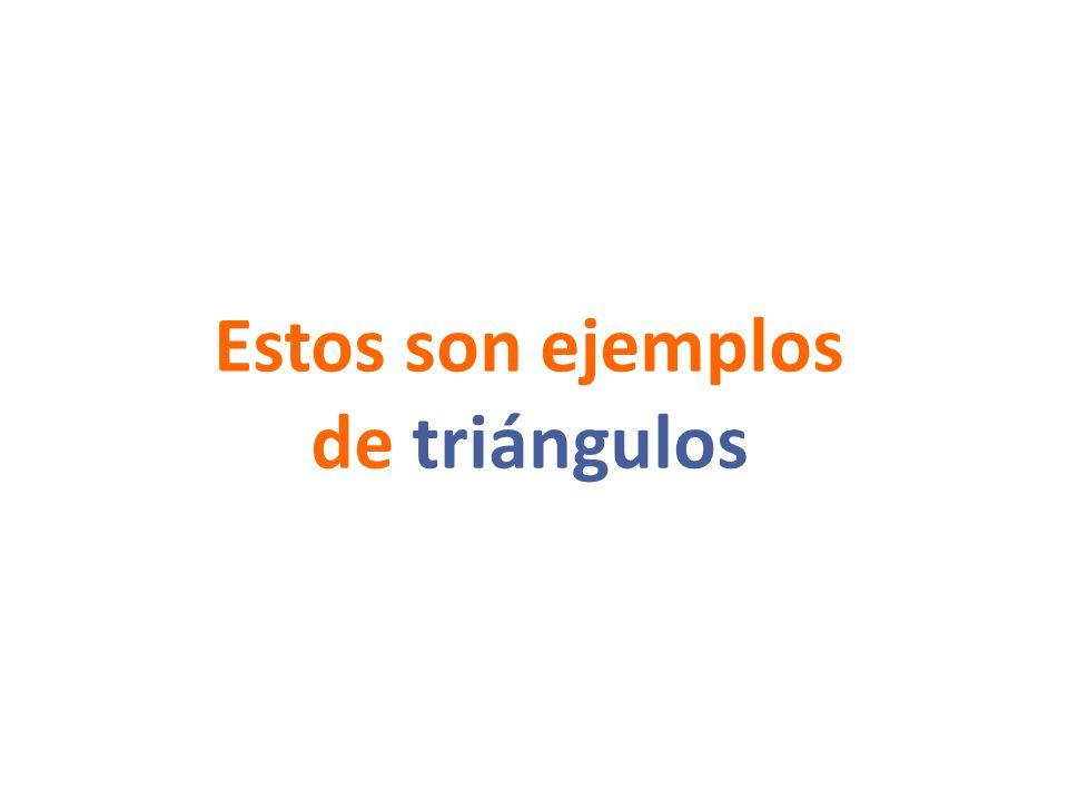 Estos son ejemplos de triángulos