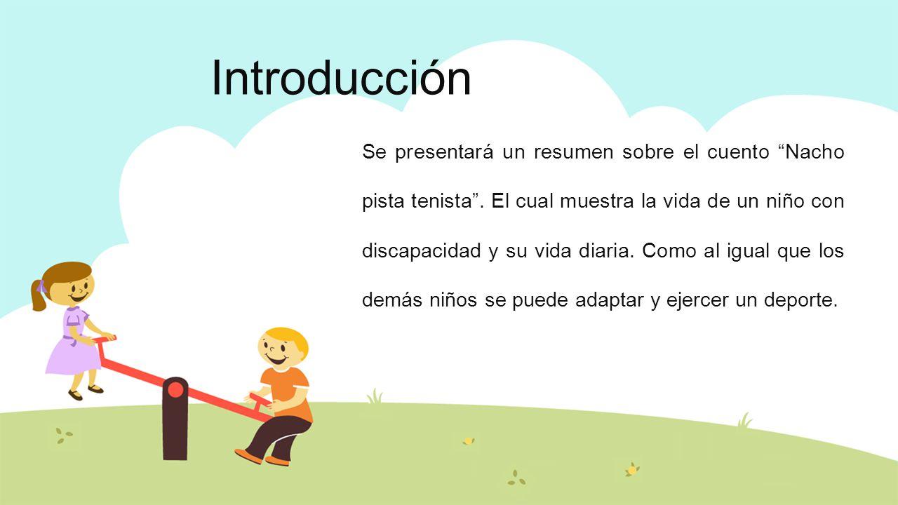 """Introducción Se presentará un resumen sobre el cuento """"Nacho pista ..."""
