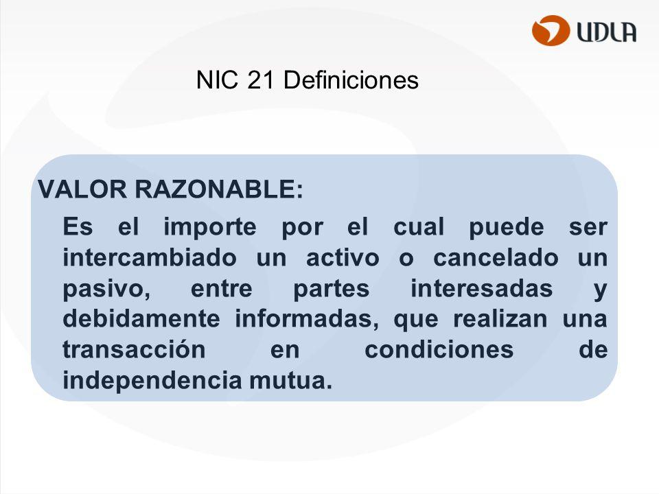 NIC 21 Definiciones VALOR RAZONABLE: