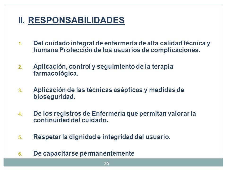 II. RESPONSABILIDADES Del cuidado integral de enfermería de alta calidad técnica y humana Protección de los usuarios de complicaciones.