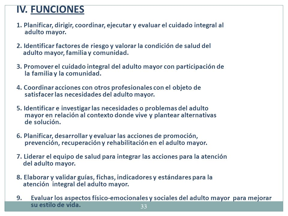IV. FUNCIONES 1. Planificar, dirigir, coordinar, ejecutar y evaluar el cuidado integral al. adulto mayor.