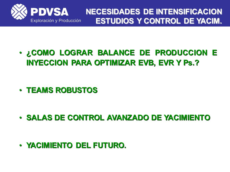 NECESIDADES DE INTENSIFICACION ESTUDIOS Y CONTROL DE YACIM.