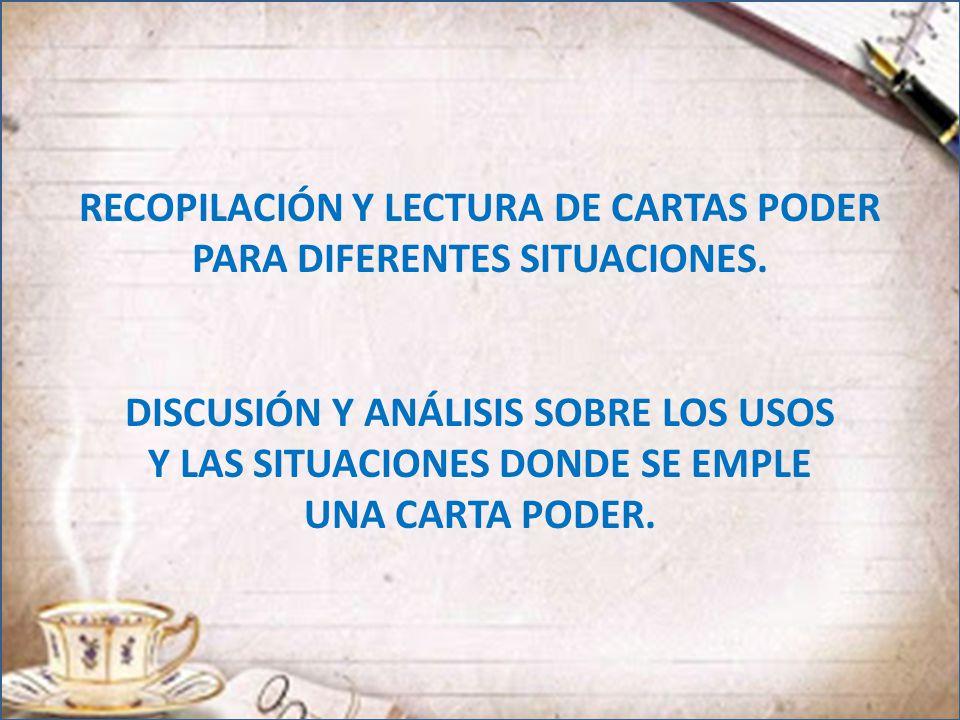 RECOPILACIÓN Y LECTURA DE CARTAS PODER PARA DIFERENTES SITUACIONES.