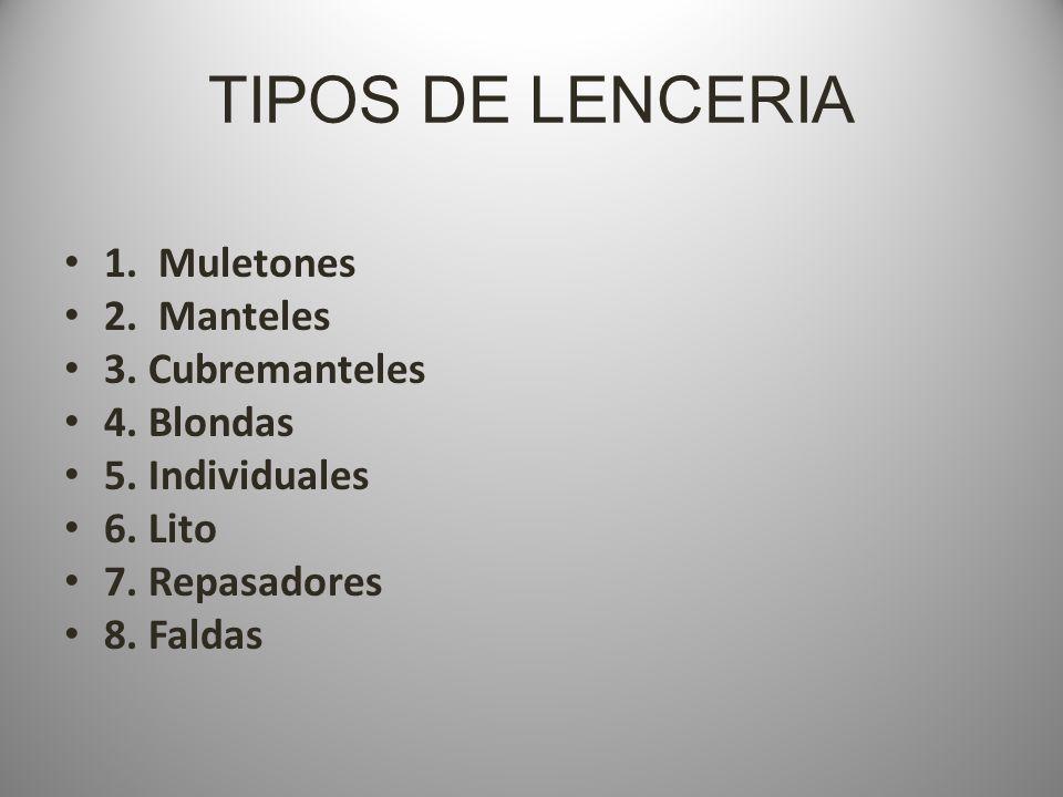 TIPOS DE LENCERIA 1. Muletones 2. Manteles 3. Cubremanteles 4. Blondas