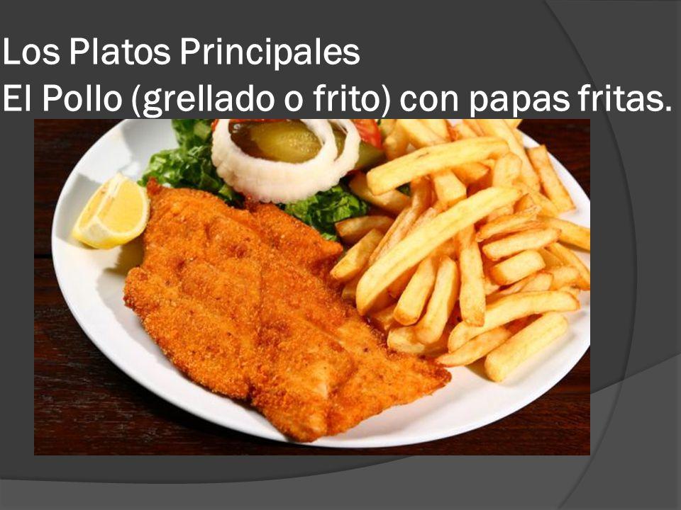 Los Platos Principales El Pollo (grellado o frito) con papas fritas.