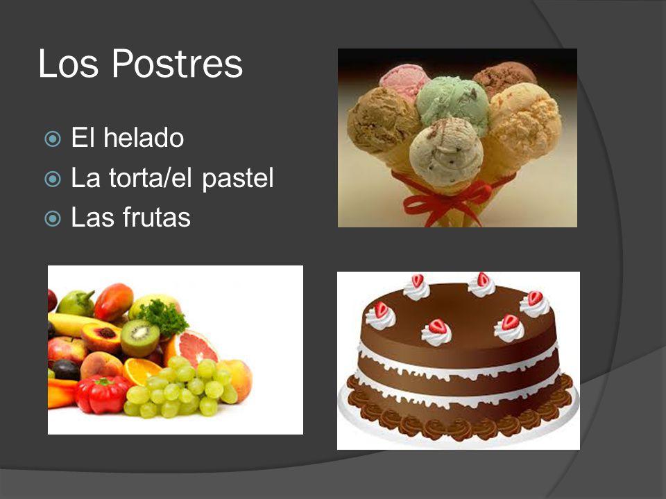 Los Postres El helado La torta/el pastel Las frutas