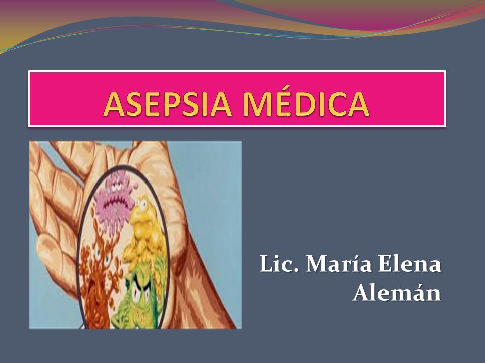ASEPSIA MÉDICA Lic. María Elena Alemán