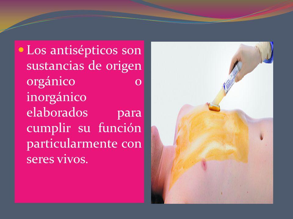 Los antisépticos son sustancias de origen orgánico o inorgánico elaborados para cumplir su función particularmente con seres vivos.