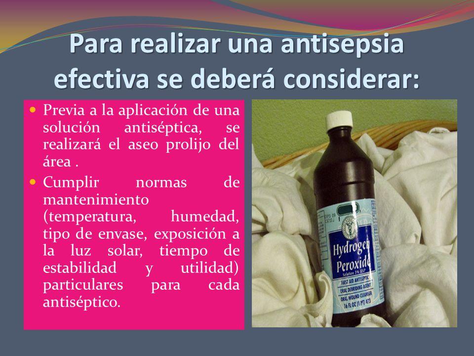 Para realizar una antisepsia efectiva se deberá considerar: