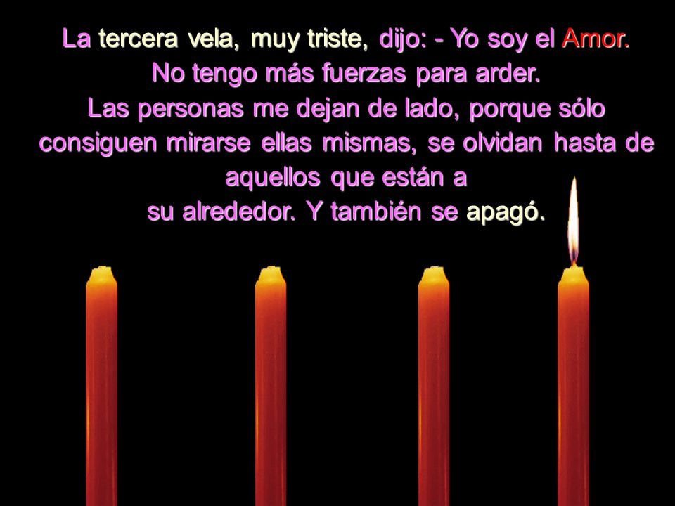 La tercera vela, muy triste, dijo: - Yo soy el Amor.