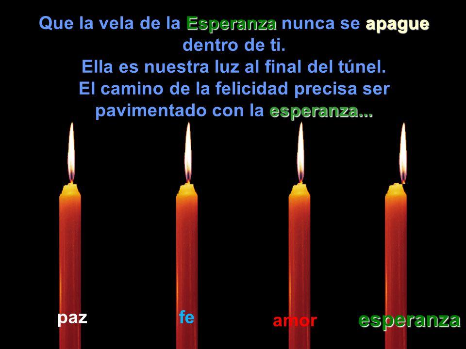 esperanza Que la vela de la Esperanza nunca se apague dentro de ti.