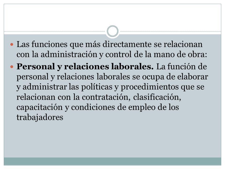Las funciones que más directamente se relacionan con la administración y control de la mano de obra: