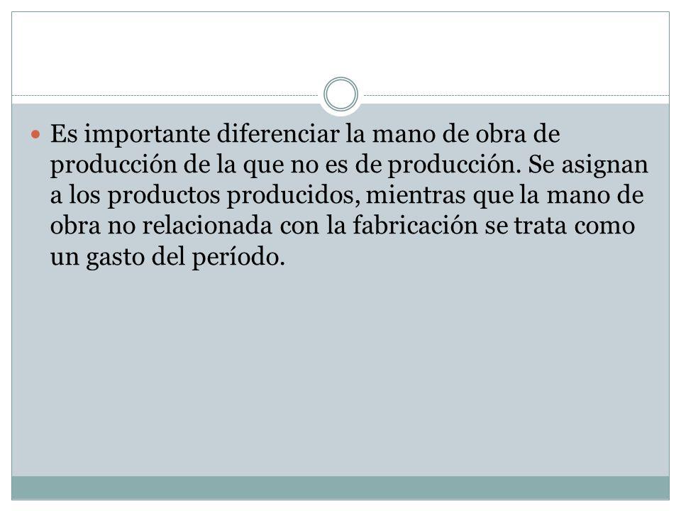 Es importante diferenciar la mano de obra de producción de la que no es de producción.