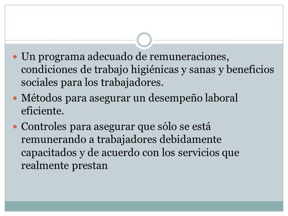 Un programa adecuado de remuneraciones, condiciones de trabajo higiénicas y sanas y beneficios sociales para los trabajadores.