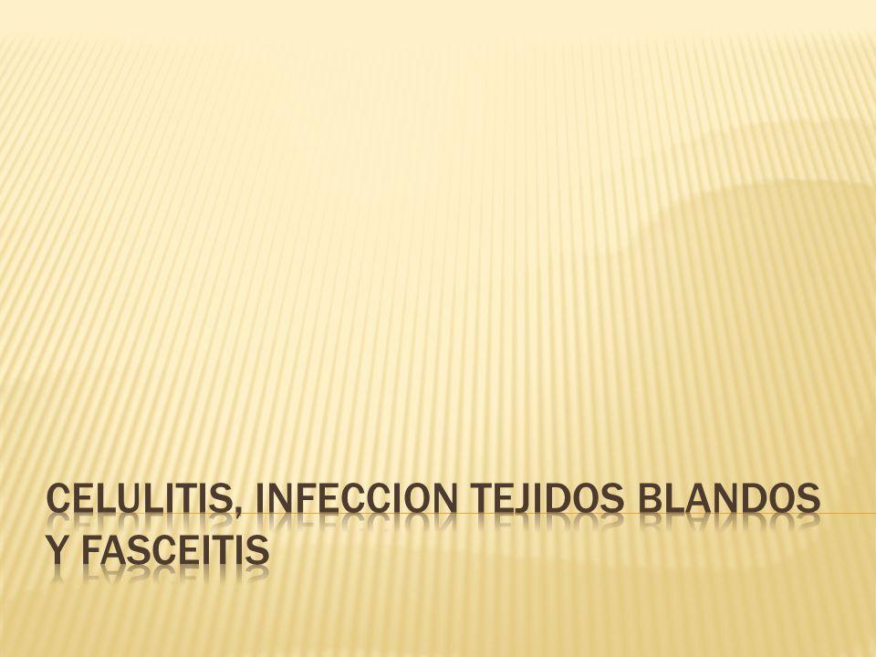 CELULITIS, INFECCION TEJIDOS BLANDOS Y FASCEITIS