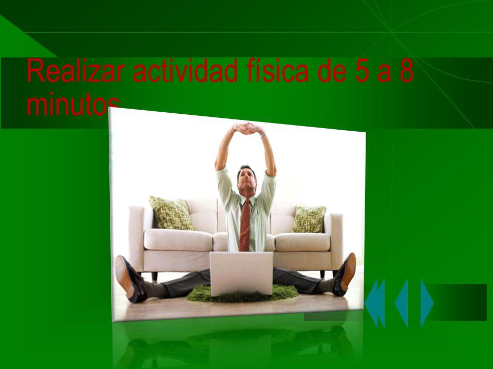 Realizar actividad física de 5 a 8 minutos.