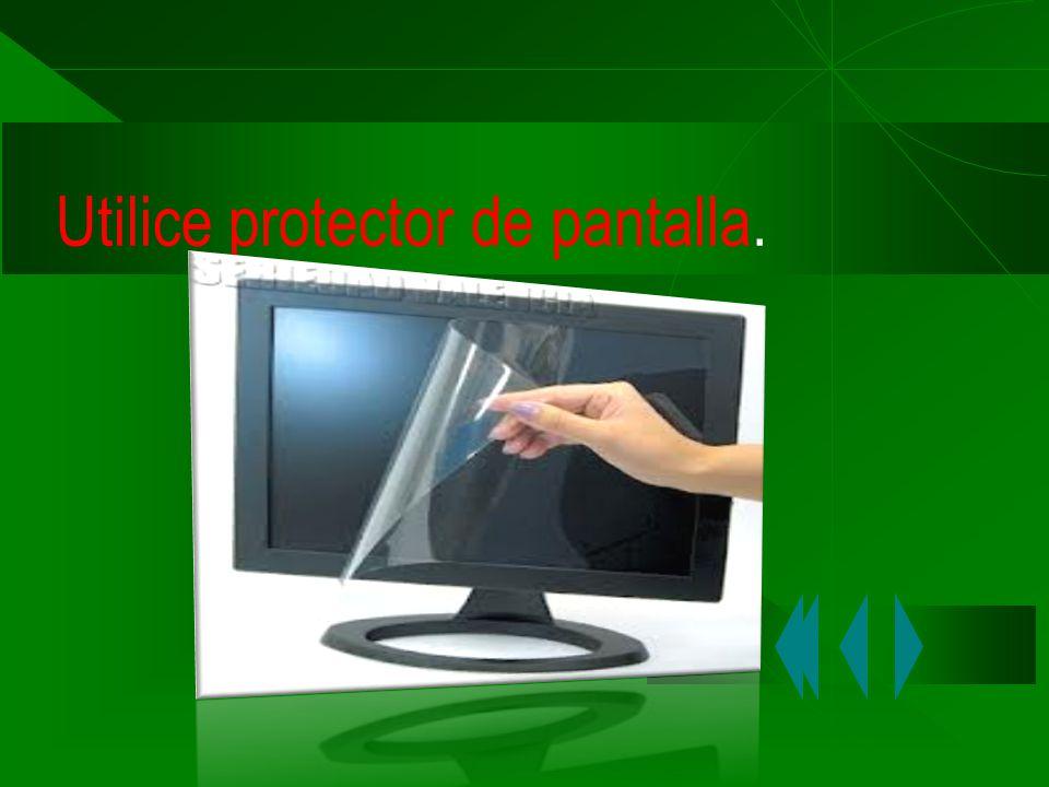 Utilice protector de pantalla.