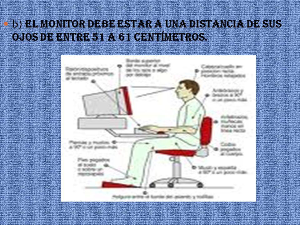 b) EL MONITOR DEBE ESTAR A UNA DISTANCIA DE SUS OJOS DE ENTRE 51 A 61 CENTÍMETROS.