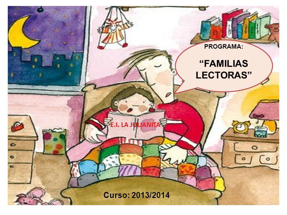 PROGRAMA: FAMILIAS LECTORAS E.I. LA JULIANITA Curso: 2013/2014