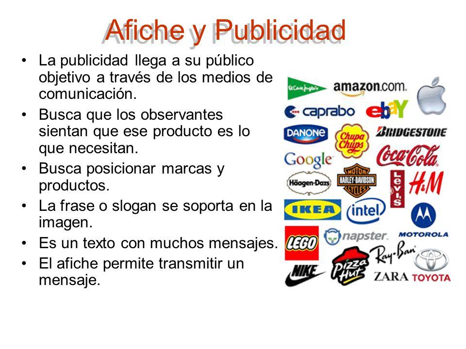 Afiche y Publicidad La publicidad llega a su público objetivo a través de los medios de comunicación.
