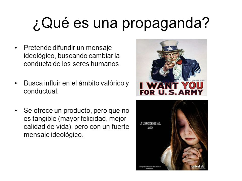 ¿Qué es una propaganda Pretende difundir un mensaje ideológico, buscando cambiar la conducta de los seres humanos.